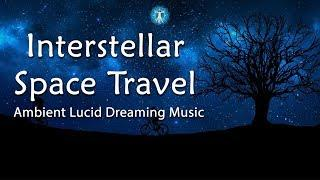 """Ambient Lucid Dreaming Music  """"INTERSTELLAR SPACE TRAVEL"""" Space Music"""